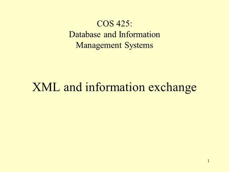 1 COS 425: Database and Information Management Systems XML and information exchange.