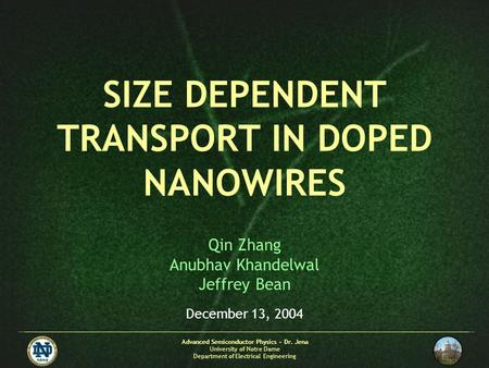 Advanced Semiconductor Physics ~ Dr. Jena University of Notre Dame Department of Electrical Engineering SIZE DEPENDENT TRANSPORT IN DOPED NANOWIRES Qin.