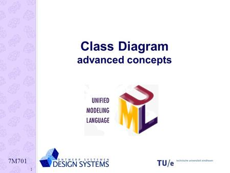 7M701 1 Class Diagram advanced concepts. 7M701 2 Characteristics of Object Oriented Design (OOD) objectData and operations (functions) are combined 