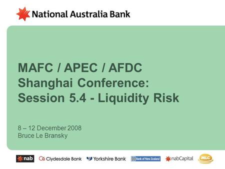 8 – 12 December 2008 Bruce Le Bransky MAFC / APEC / AFDC Shanghai Conference: Session 5.4 - Liquidity Risk.