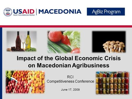 RCI Competitiveness Conference June 17, 2009 Impact of the Global Economic Crisis on Macedonian Agribusiness.