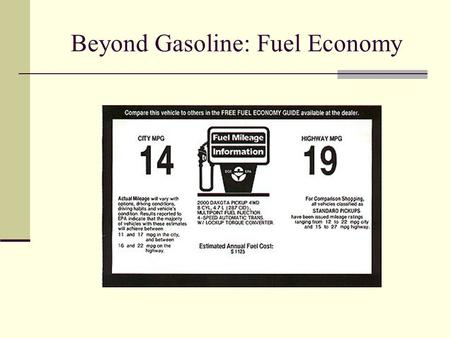 Beyond Gasoline: Fuel Economy. CAFE Standards Corporate Average Fuel Economy Mileage requirements for new vehicles.