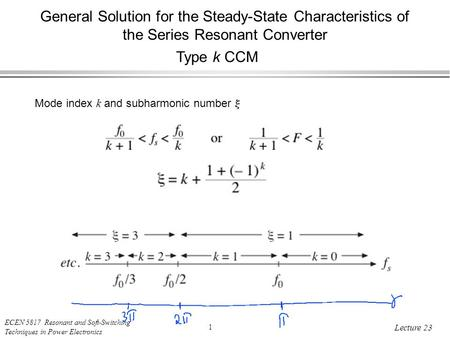 ECEN 5817 Resonant and Soft-Switching Techniques in Power Electronics 1 Lecture 23 General Solution for the Steady-State Characteristics of the Series.