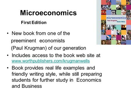 Microeconomics First Edition New book from one of the preeminent economists (Paul Krugman) of our generation Includes access to the book web site at www.worthpublishers.com/krugmanwells.
