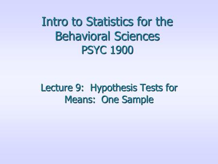 Intro to Statistics for the Behavioral Sciences PSYC 1900 Lecture 9: Hypothesis Tests for Means: One Sample.