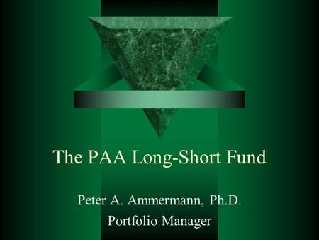 The PAA Long-Short Fund Peter A. Ammermann, Ph.D. Portfolio Manager.