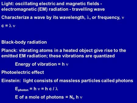 Light: oscillating electric and magnetic fields - electromagnetic (EM) radiation - travelling wave Characterize a wave by its wavelength,, or frequency,