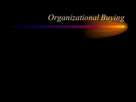 Organizational Buying. Process Model Need assessment Develop choice criteria Request for proposals Organizational Needs Clear, concise, tractable Appropriate,