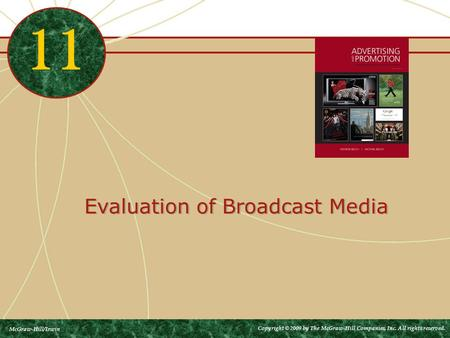 Evaluation of Broadcast Media 11 McGraw-Hill/Irwin Copyright © 2009 by The McGraw-Hill Companies, Inc. All rights reserved.