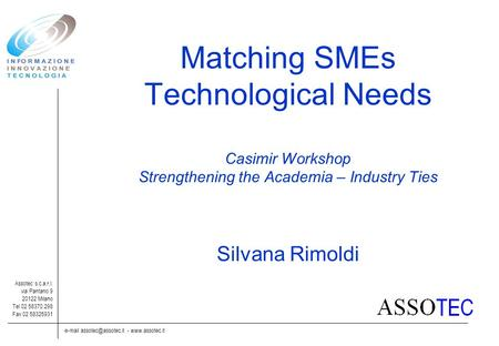 -  Assotec s.c.a.r.l. via Pantano 9 20122 Milano Tel 02 58370.298 Fax 02 58325931 Matching SMEs Technological Needs.