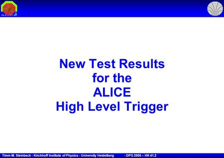 Timm M. Steinbeck - Kirchhoff Institute of Physics - University Heidelberg - DPG 2005 – HK 41.2 1 New Test Results for the ALICE High Level Trigger.