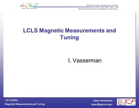 Isaac Vasserman Magnetic Measurements and Tuning 10/14/2004 1 I. Vasserman LCLS Magnetic Measurements and Tuning.