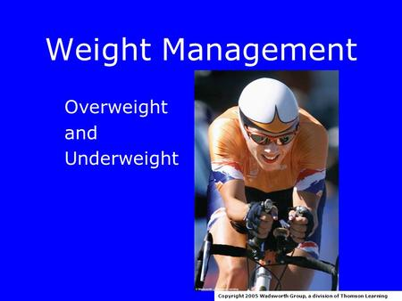 Weight Management Overweight and Underweight Copyright 2005 Wadsworth Group, a division of Thomson Learning.