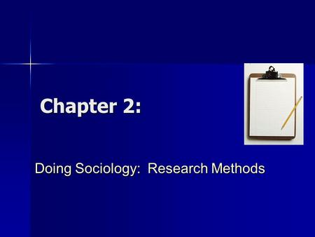 Chapter 2: Doing Sociology: Research Methods. What to Expect in This Chapter... What are Research Methods? What are Research Methods? Activities Comprising.