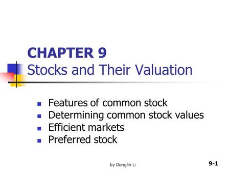 9-1 by Donglin Li CHAPTER 9 Stocks and Their Valuation Features of common stock Determining common stock values Efficient markets Preferred stock.