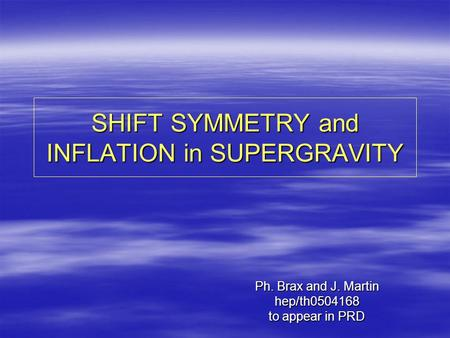 SHIFT SYMMETRY and INFLATION in SUPERGRAVITY Ph. Brax and J. Martin hep/th0504168 to appear in PRD.