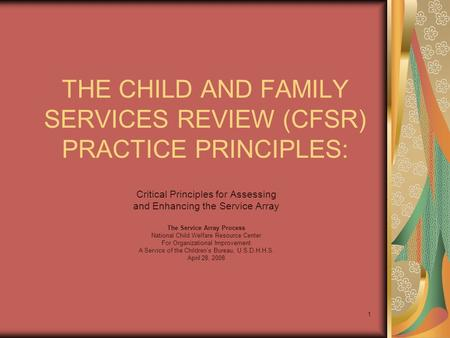 1 THE CHILD AND FAMILY SERVICES REVIEW (CFSR) PRACTICE PRINCIPLES: Critical Principles for Assessing and Enhancing the Service Array The Service Array.