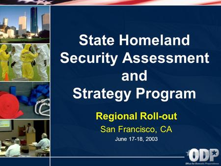 State Homeland Security Assessment and Strategy Program Regional Roll-out San Francisco, CA June 17-18, 2003.