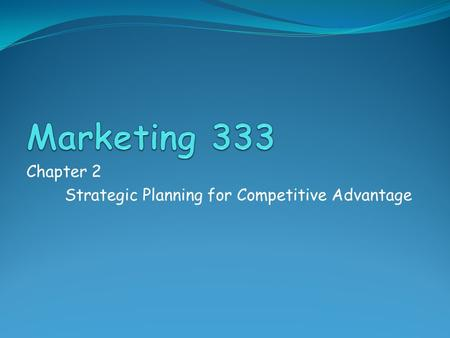 Chapter 2 Strategic Planning for Competitive Advantage.