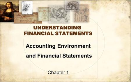 UNDERSTANDING FINANCIAL STATEMENTS Accounting Environment and Financial Statements Chapter 1.