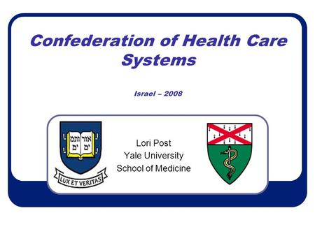 Confederation of Health Care Systems Israel – 2008 Lori Post Yale University School of Medicine.