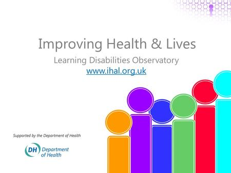 Improving Health & Lives Learning Disabilities Observatory www.ihal.org.uk.