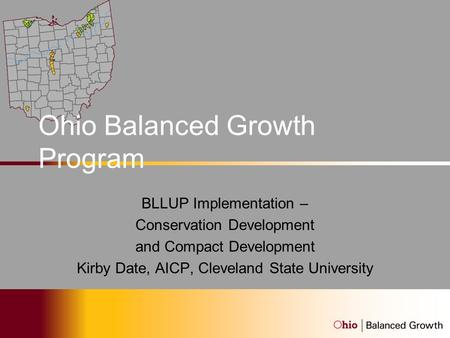 Ohio Balanced Growth Program BLLUP Implementation – Conservation Development and Compact Development Kirby Date, AICP, Cleveland State University.