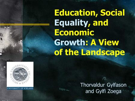 Social Equality Education, Social Equality, and Economic Growth: A View of the Landscape Thorvaldur Gylfason and Gylfi Zoega.