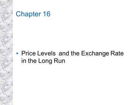 Chapter 16 Price Levels and the Exchange Rate in the Long Run.