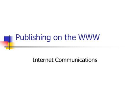 Publishing on the WWW Internet Communications. Introduction Range of methods Asynchronous or Synchronous Mobile Communications / Internet.