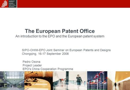 1 The European Patent Office An introduction to the EPO and the European patent system SIPO-OHIM-EPO Joint Seminar on European Patents and Designs Chongqing,