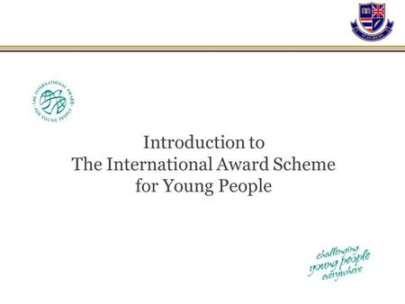 Introduction to The International Award Scheme for Young People.