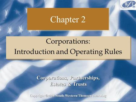 Chapter 2 Corporations: Introduction and Operating Rules Corporations: Introduction and Operating Rules Copyright ©2008 South-Western/Thomson Learning.