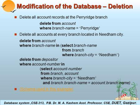 ©Silberschatz, Korth and Sudarshan4.1Database System Concepts Modification of the Database – Deletion Delete all account records at the Perryridge branch.