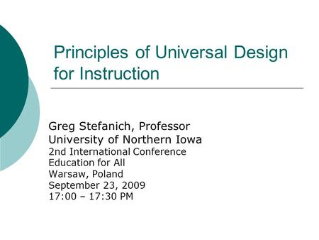Principles of Universal Design for Instruction Greg Stefanich, Professor University of Northern Iowa 2nd International Conference Education for All Warsaw,