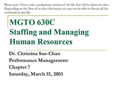 MGTO 630C Staffing and Managing Human Resources Dr. Christina Sue-Chan Performance Management: Chapter 7 Saturday, March 15, 2003 Please note: This is.