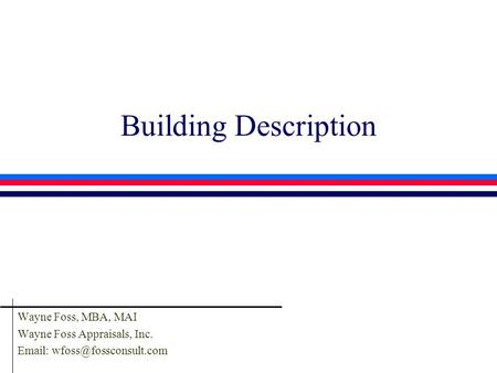 Building Description Wayne Foss, MBA, MAI Wayne Foss Appraisals, Inc.
