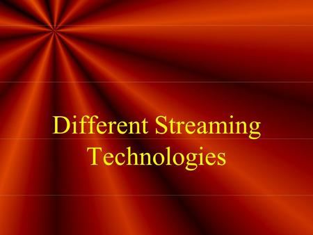Different Streaming Technologies. Three major streaming technologies include: