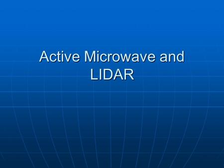 Active Microwave and LIDAR. Three models for remote sensing 1. Passive-Reflective: Sensors that rely on EM energy emitted by the sun to illuminate the.