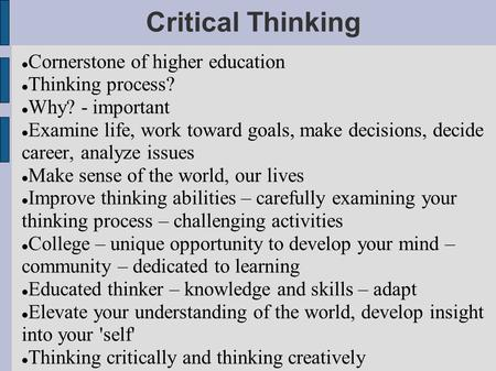 Critical Thinking Cornerstone of higher education Thinking process?