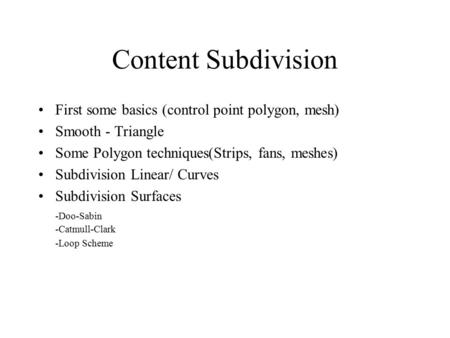 Content Subdivision First some basics (control point polygon, mesh)