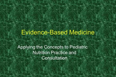 Evidence-Based Medicine Applying the Concepts to Pediatric Nutrition Practice and Consultation.