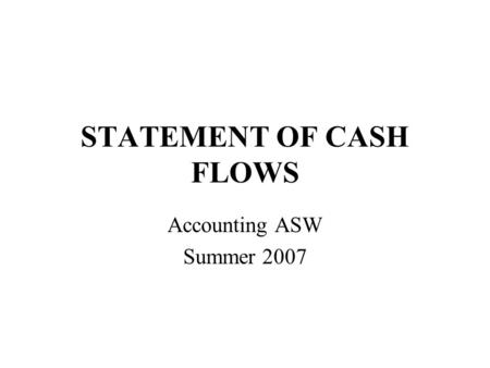 STATEMENT OF CASH FLOWS Accounting ASW Summer 2007.