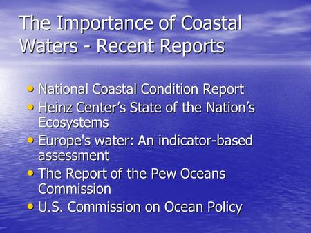 The Importance of Coastal Waters - Recent Reports National Coastal Condition Report National Coastal Condition Report Heinz Center's State of the Nation's.