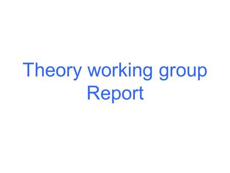 Theory working group Report. 1 St - day report. We had two presentations on two related, basic topics by Hillas and Ptuskin. The goal in both was to.