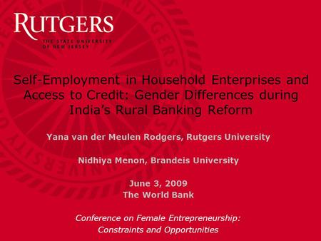 Self-Employment <strong>in</strong> Household Enterprises and Access to Credit: Gender Differences during <strong>India</strong>'s <strong>Rural</strong> Banking Reform Yana van der Meulen Rodgers, Rutgers.