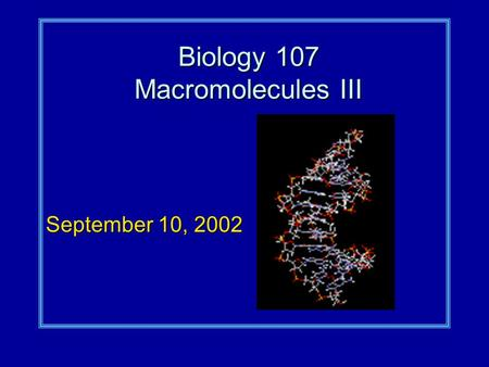 Biology 107 Macromolecules III September 10, 2002.