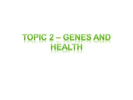 Genes and Health Think about GCSE – What do you know about Genes/Genetics? What do these words make you think of? What affects do our Genes have on health?