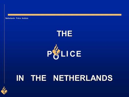 THE IN THE NETHERLANDS P L I C E O.