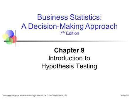 Business Statistics: A Decision-Making Approach, 7e © 2008 Prentice-Hall, Inc. Chap 9-1 Business Statistics: A Decision-Making Approach 7 th Edition Chapter.